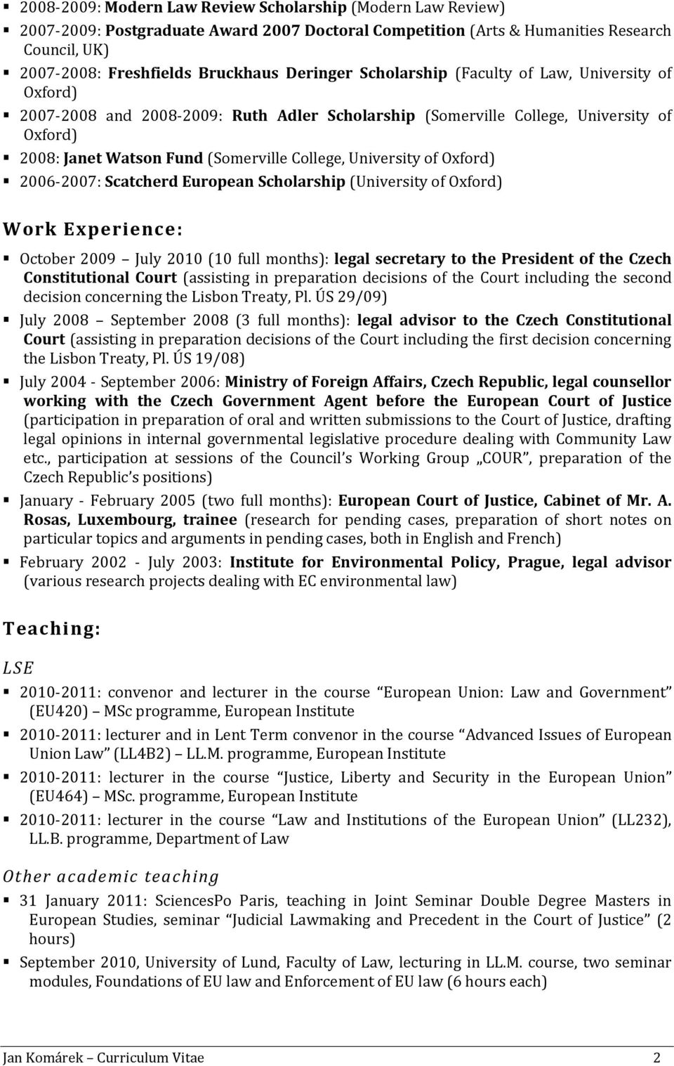 of Oxford) 2006-2007: Scatcherd European Scholarship (University of Oxford) Work Experience: October 2009 July 2010 (10 full months): legal secretary to the President of the Czech Constitutional