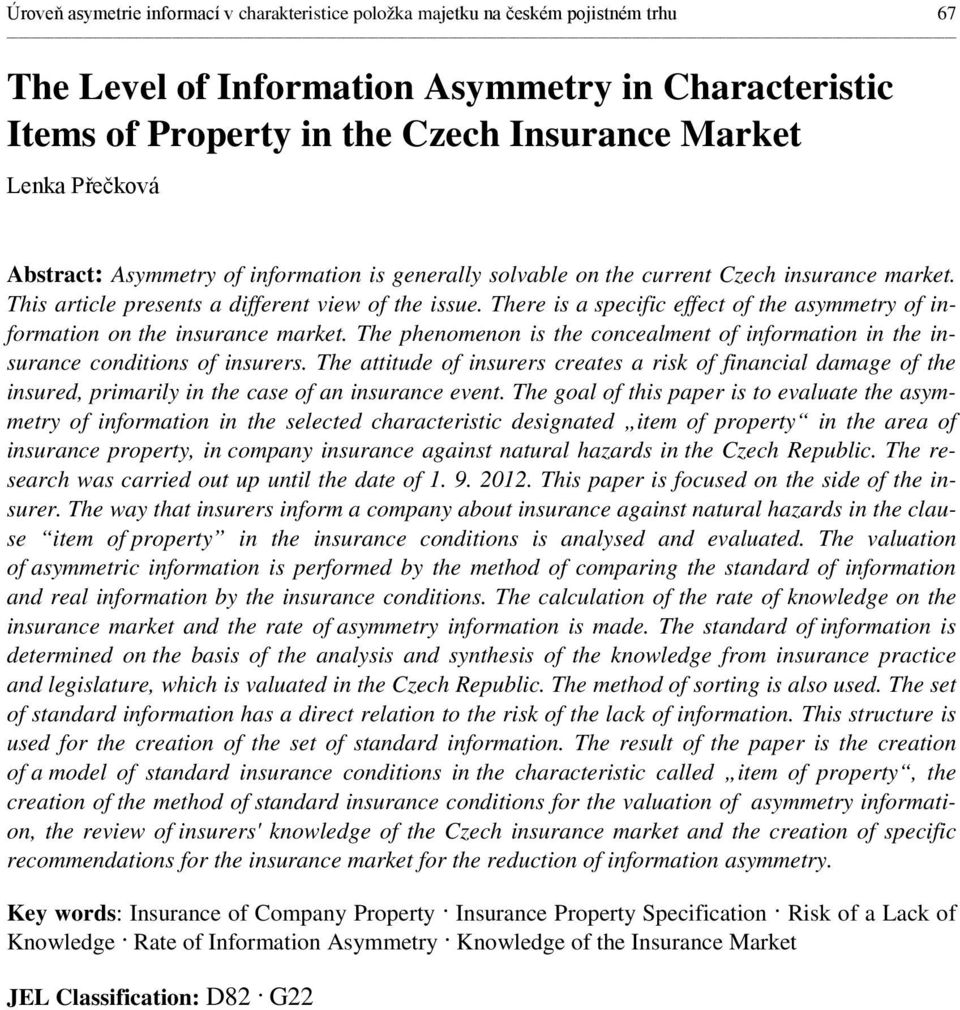 There is a specific effect of the asymmetry of information on the insurance market. The phenomenon is the concealment of information in the insurance conditions of insurers.