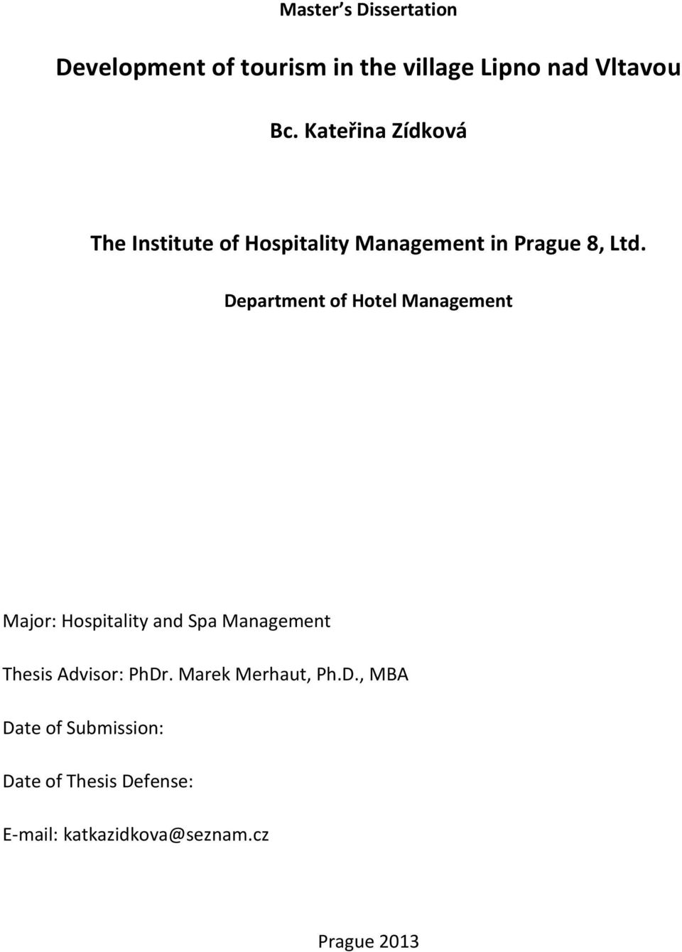 Department of Hotel Management Major: Hospitality and Spa Management Thesis Advisor: PhDr.