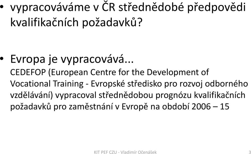 .. CEDEFOP (European Centre for the Development of Vocational Training -