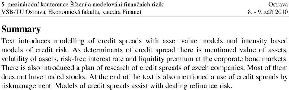 at the corporate bond markets. There is also introduced a plan of research of credit spreads of czech companies.