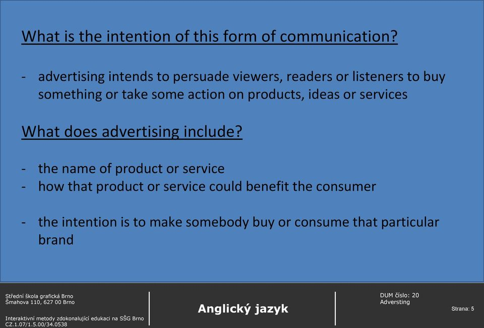 action on products, ideas or services What does advertising include?