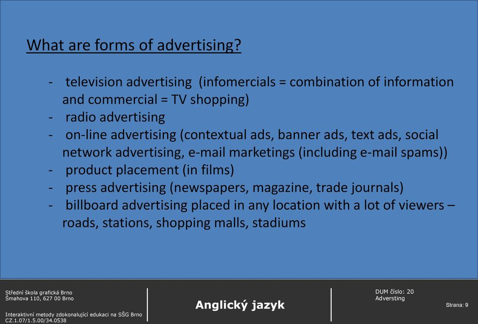 on-line advertising (contextual ads, banner ads, text ads, social network advertising, e-mail marketings (including e-mail