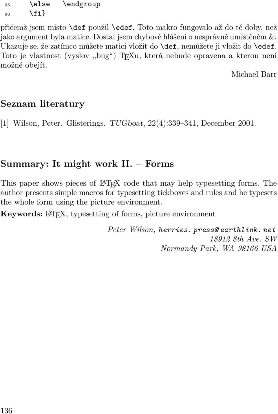 Michael Barr Seznam literatury [1] Wilson, Peter. Glisterings. TUGboat, 22(4):339 341, December 2001. Summary: It might work II.