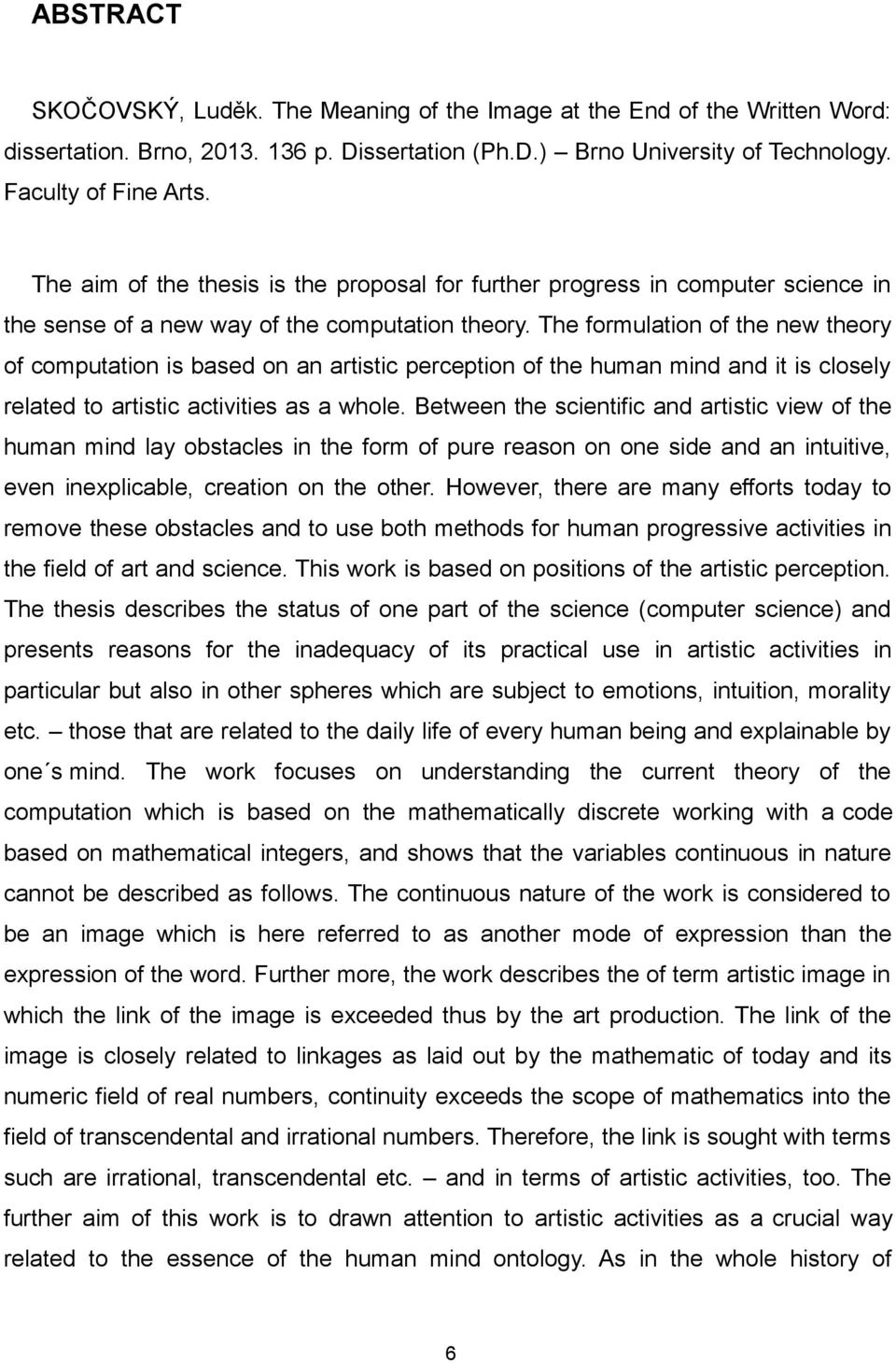 The formulation of the new theory of computation is based on an artistic perception of the human mind and it is closely related to artistic activities as a whole.