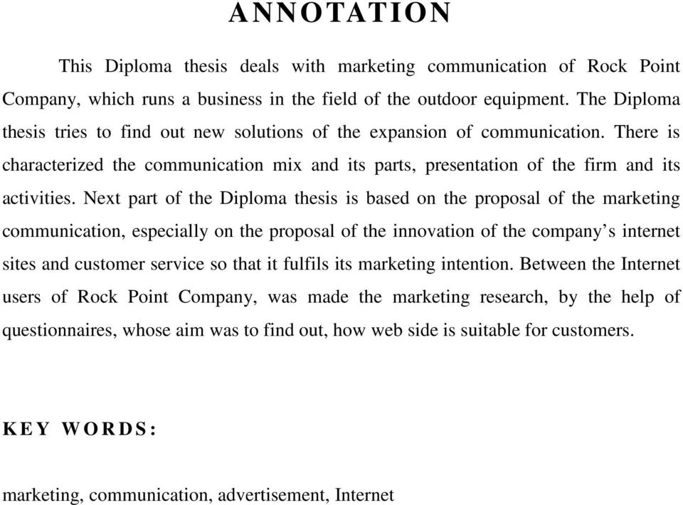 Next part of the Diploma thesis is based on the proposal of the marketing communication, especially on the proposal of the innovation of the company s internet sites and customer service so that it