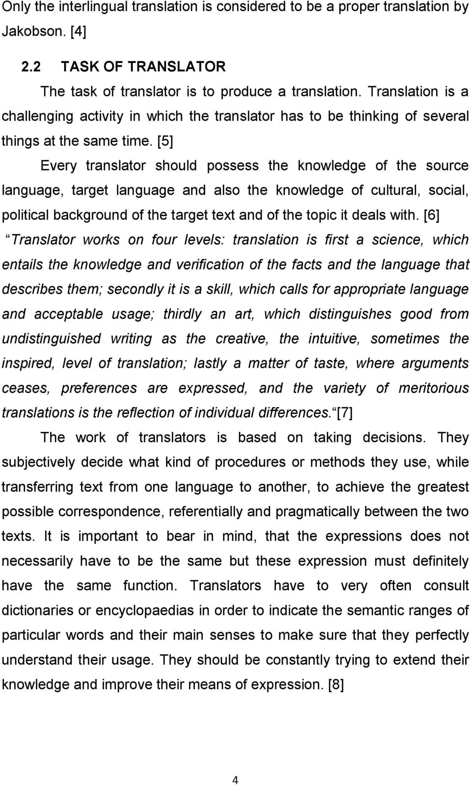 [5] Every translator should possess the knowledge of the source language, target language and also the knowledge of cultural, social, political background of the target text and of the topic it deals