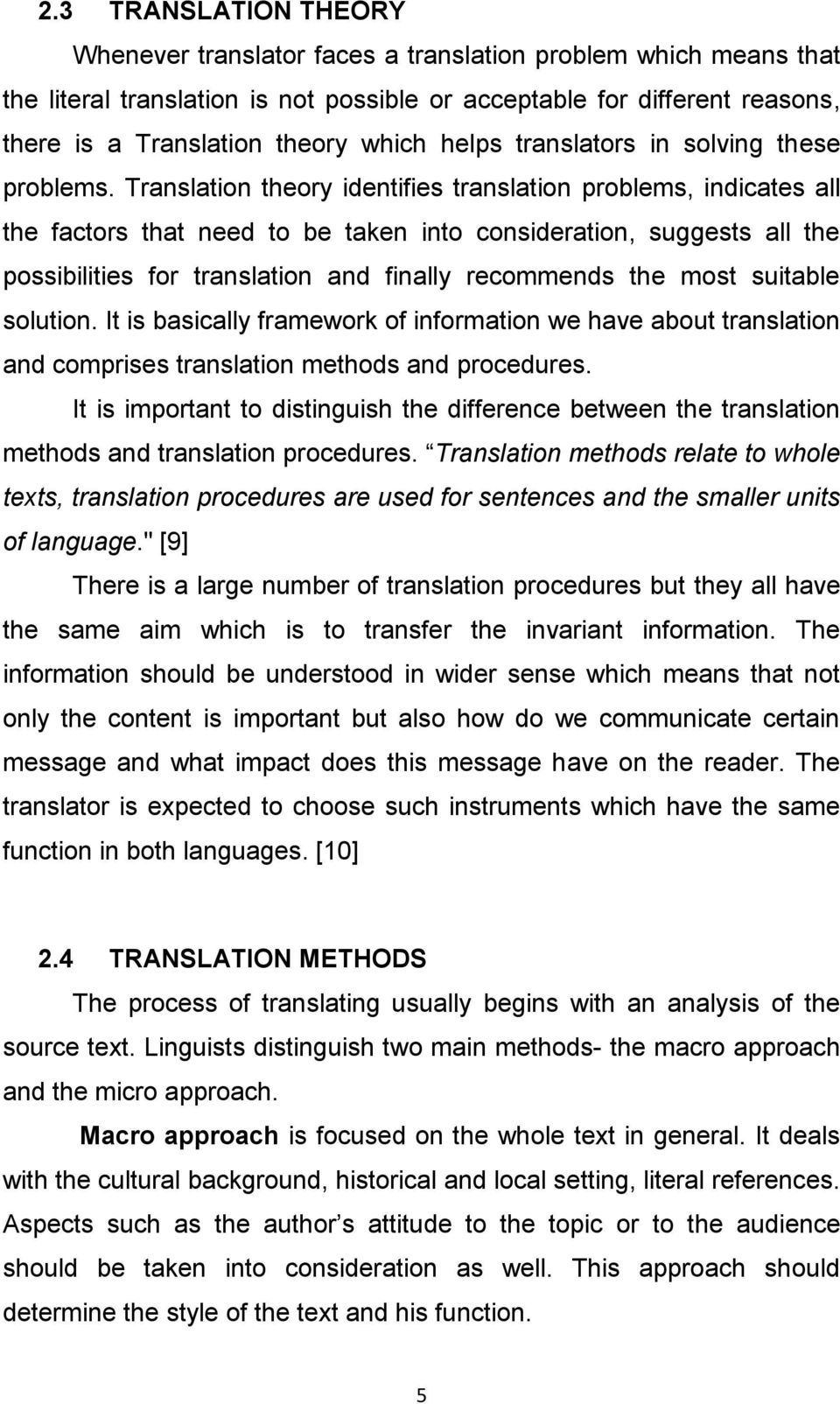Translation theory identifies translation problems, indicates all the factors that need to be taken into consideration, suggests all the possibilities for translation and finally recommends the most