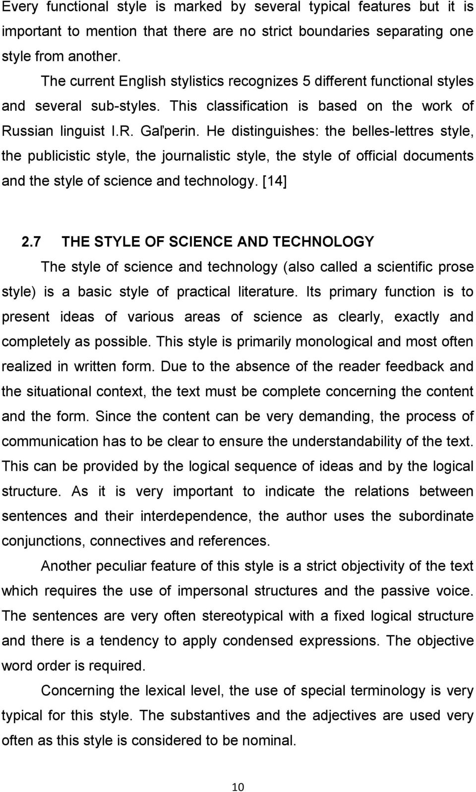 He distinguishes: the belles-lettres style, the publicistic style, the journalistic style, the style of official documents and the style of science and technology. [14] 2.