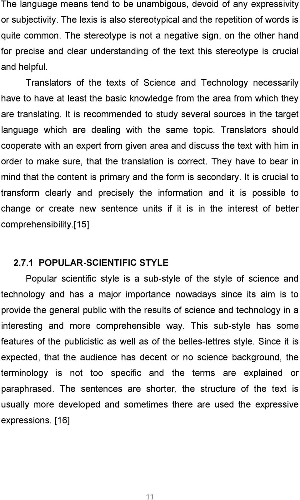 Translators of the texts of Science and Technology necessarily have to have at least the basic knowledge from the area from which they are translating.