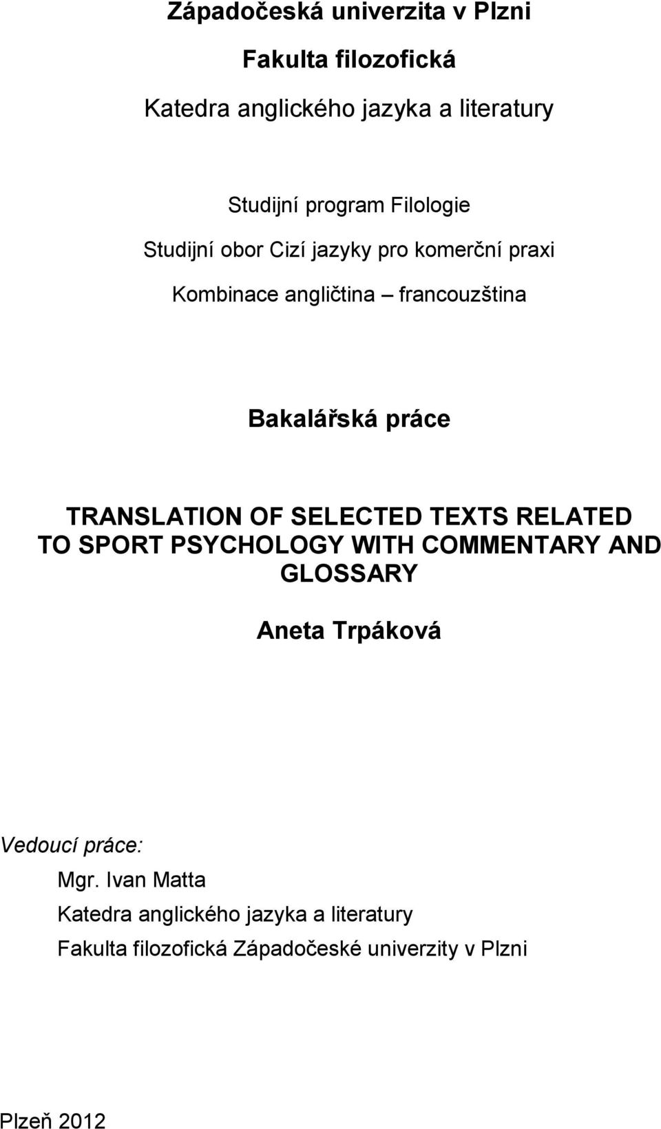 TRANSLATION OF SELECTED TEXTS RELATED TO SPORT PSYCHOLOGY WITH COMMENTARY AND GLOSSARY Aneta Trpáková Vedoucí