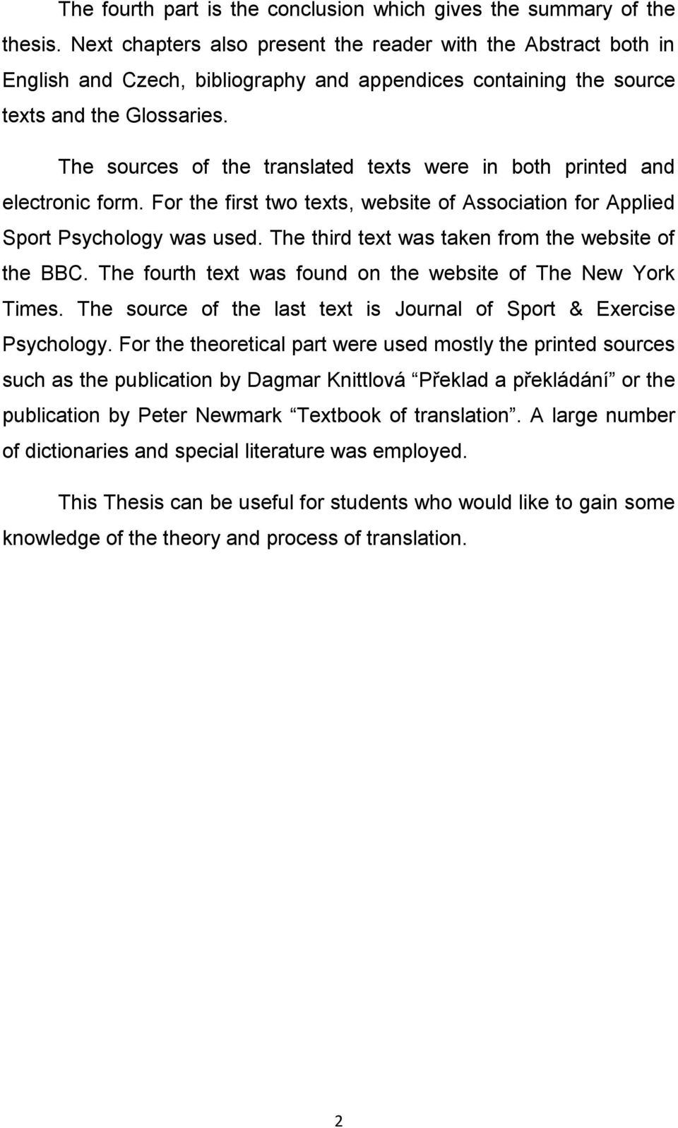 The sources of the translated texts were in both printed and electronic form. For the first two texts, website of Association for Applied Sport Psychology was used.