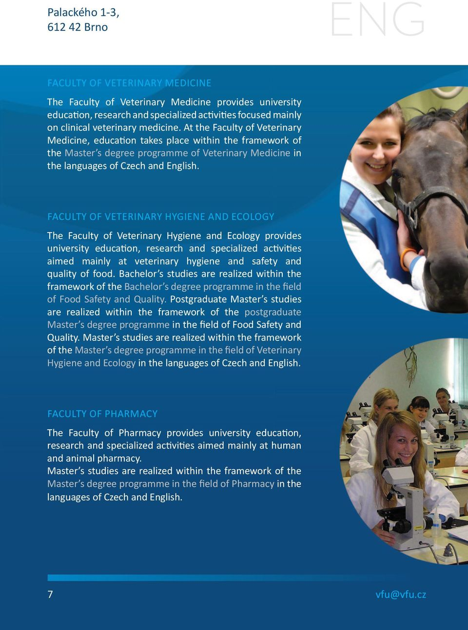 FACULTY OF VETERINARY HYGIENE AND ECOLOGY The Faculty of Veterinary Hygiene and Ecology provides university education, research and specialized activities aimed mainly at veterinary hygiene and