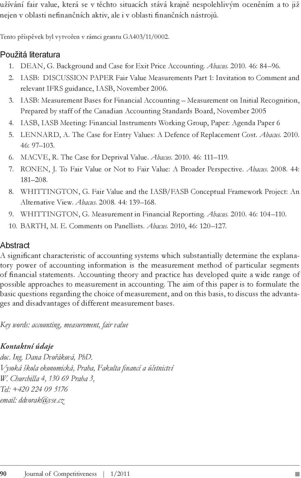 10. 46: 84 96. 2. IASB: DISCUSSION PAPER Fair Value Measurements Part 1: Invitation to Comment and relevant IFRS guidance, IASB, November 2006. 3.