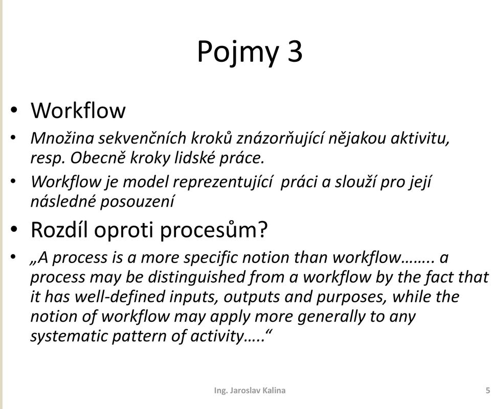A process is a more specific notion than workflow.