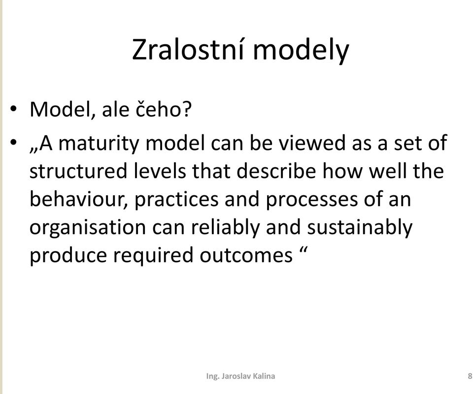 that describe how well the behaviour, practices and processes