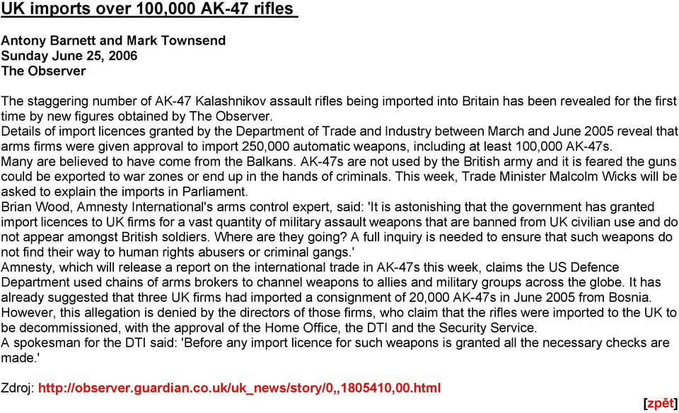 Details of import licences granted by the Department of Trade and Industry between March and June 2005 reveal that arms firms were given approval to import 250,000 automatic weapons, including at