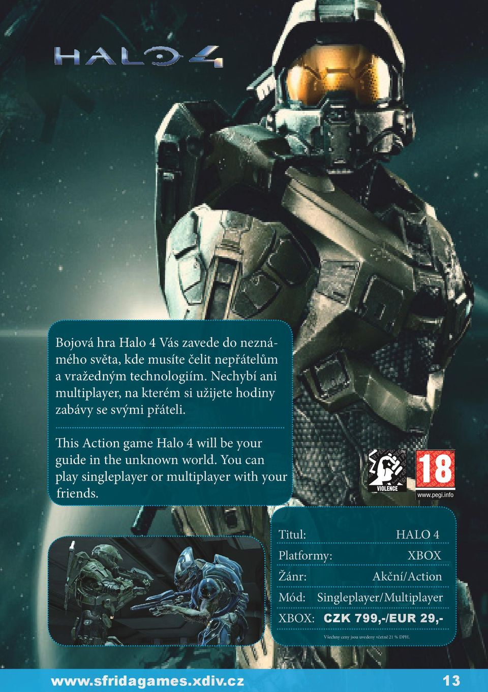 This Action game Halo 4 will be your guide in the unknown world.