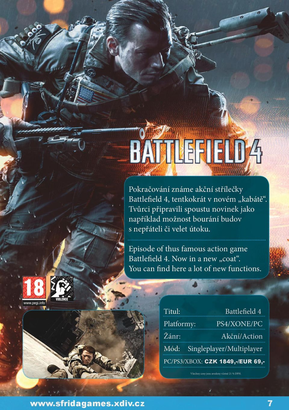 Episode of thus famous action game Battlefield 4. Now in a new coat. You can find here a lot of new functions.