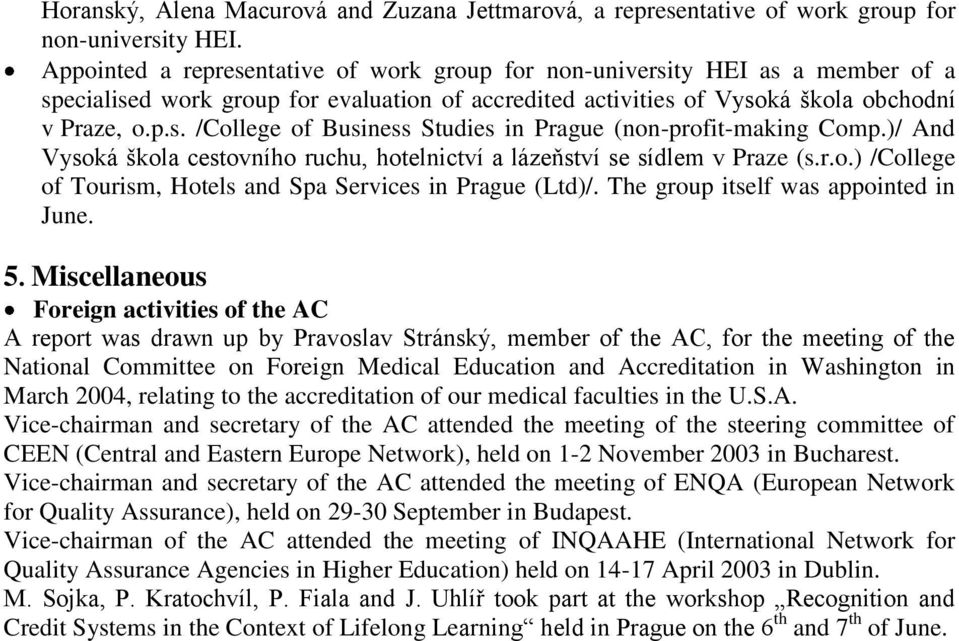 )/ And Vysoká škola cestovního ruchu, hotelnictví a lázeňství se sídlem v Praze (s.r.o.) /College of Tourism, Hotels and Spa Services in Prague (Ltd)/. The group itself was appointed in June. 5.