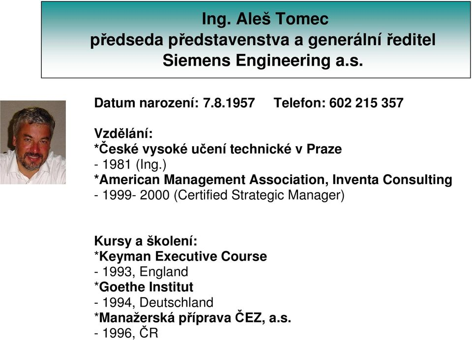 ) *American Management Association, Inventa Consulting - 1999-2000 (Certified Strategic Manager) Kursy a