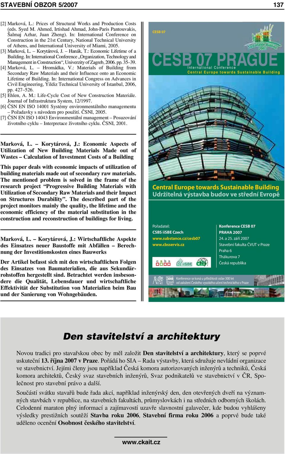 : Economic Lifetime of a Building. In: International Conference Organization, Technology and Management in Construction, Univerzity of Zagreb, 2006. pp. 35 39. [4] Marková, L. Hromádka, V.