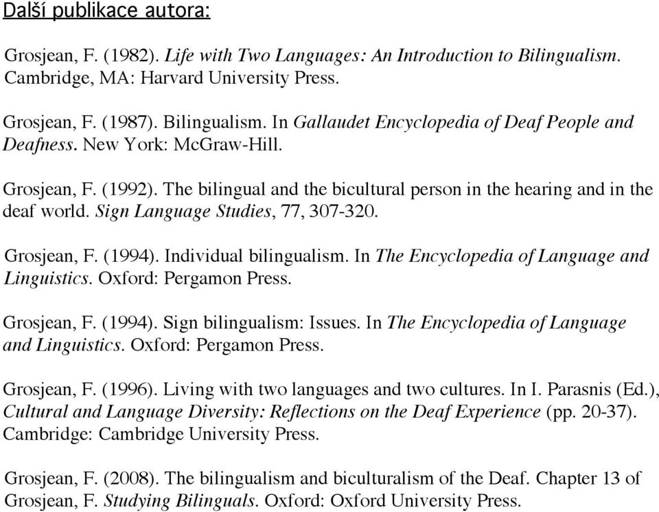 Individual bilingualism. In The Encyclopedia of Language and Linguistics. Oxford: Pergamon Press. Grosjean, F. (1994). Sign bilingualism: Issues. In The Encyclopedia of Language and Linguistics. Oxford: Pergamon Press. Grosjean, F. (1996).