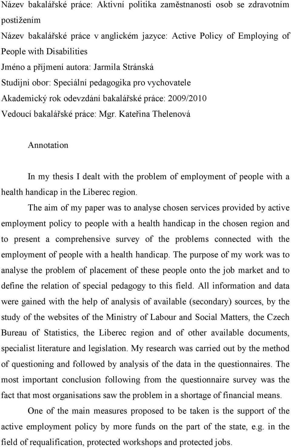 Kateřina Thelenová Annotation In my thesis I dealt with the problem of employment of people with a health handicap in the Liberec region.