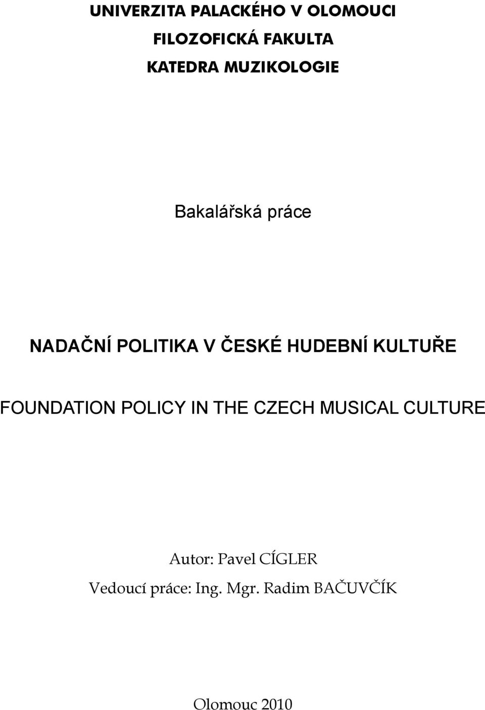 KULTUŘE FOUNDATION POLICY IN THE CZECH MUSICAL CULTURE Autor: