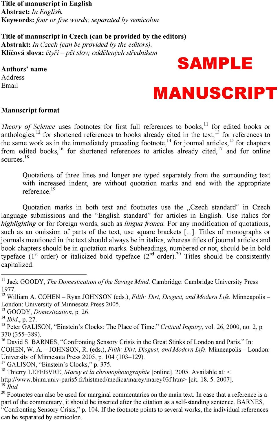 Klíčová slova: čtyři pět slov; oddělených středníkem Authors name Address Email Manuscript format SAMPLE MANUSCRIPT Theory of Science uses footnotes for first full references to books, 11 for edited