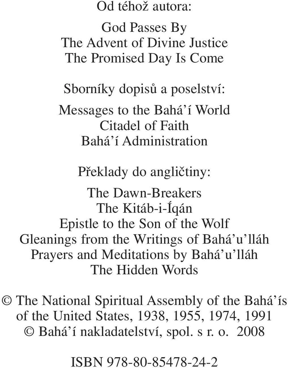 of the Wolf Gleanings from the Writings of Bahá u lláh Prayers and Meditations by Bahá u lláh The Hidden Words The National