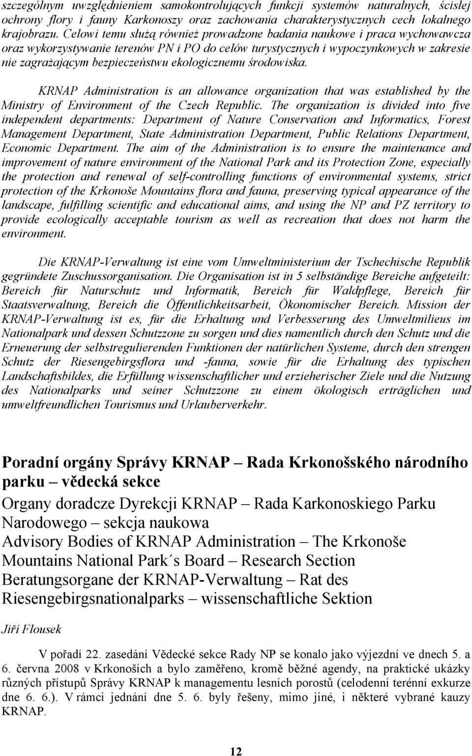 ekologicznemu środowiska. KRNAP Administration is an allowance organization that was established by the Ministry of Environment of the Czech Republic.