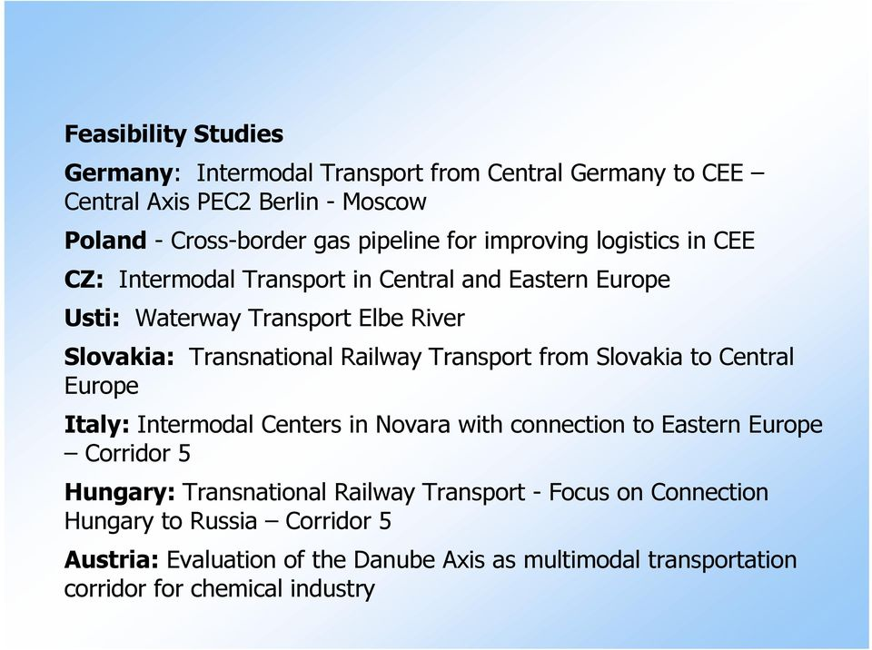 Transport from Slovakia to Central Europe Italy: Intermodal Centers in Novara with connection to Eastern Europe Corridor 5 Hungary: Transnational Railway