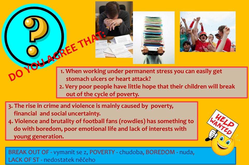 The rise in crime and violence is mainly caused by poverty, financial and social uncertainty. 4.