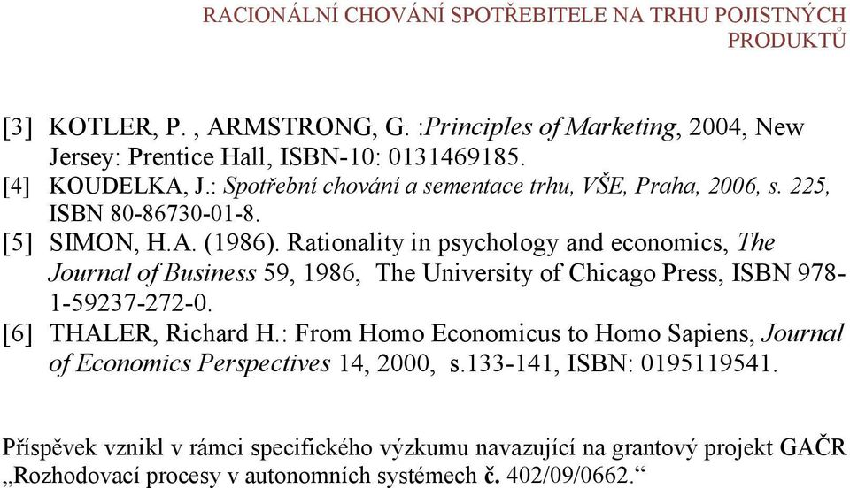 Rationality in psychology and economics, The Journal of Business 59, 1986, The University of Chicago Press, ISBN 978-1-59237-272-0. [6] THALER, Richard H.