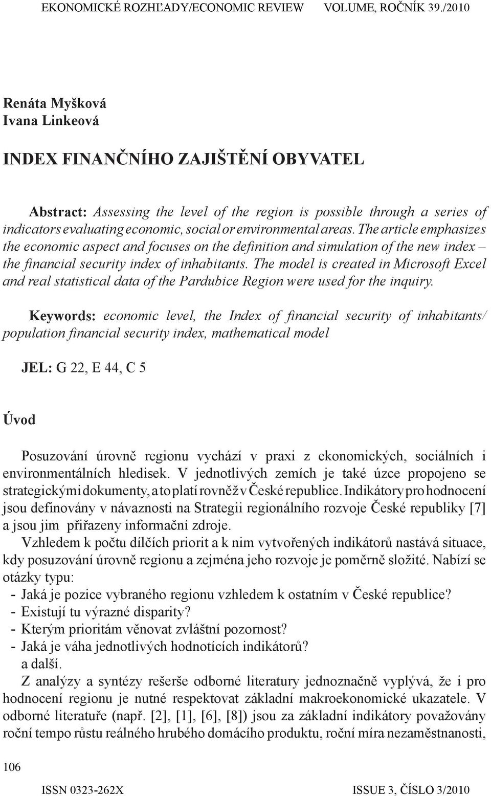 The model is created in Microsoft Excel and real statistical data of the Pardubice Region were used for the inquiry.