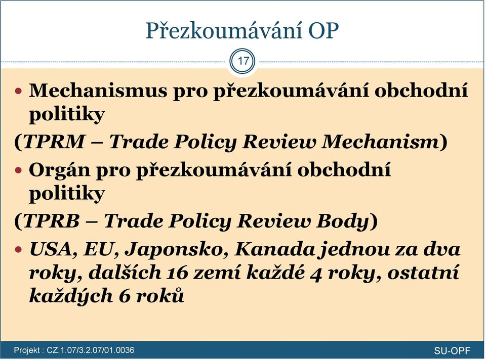 politiky (TPRB Trade Policy Review Body) USA, EU, Japonsko, Kanada