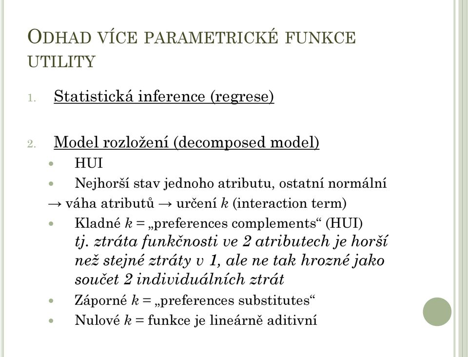 (interaction term) Kladné k = preferences complements (HUI) tj.