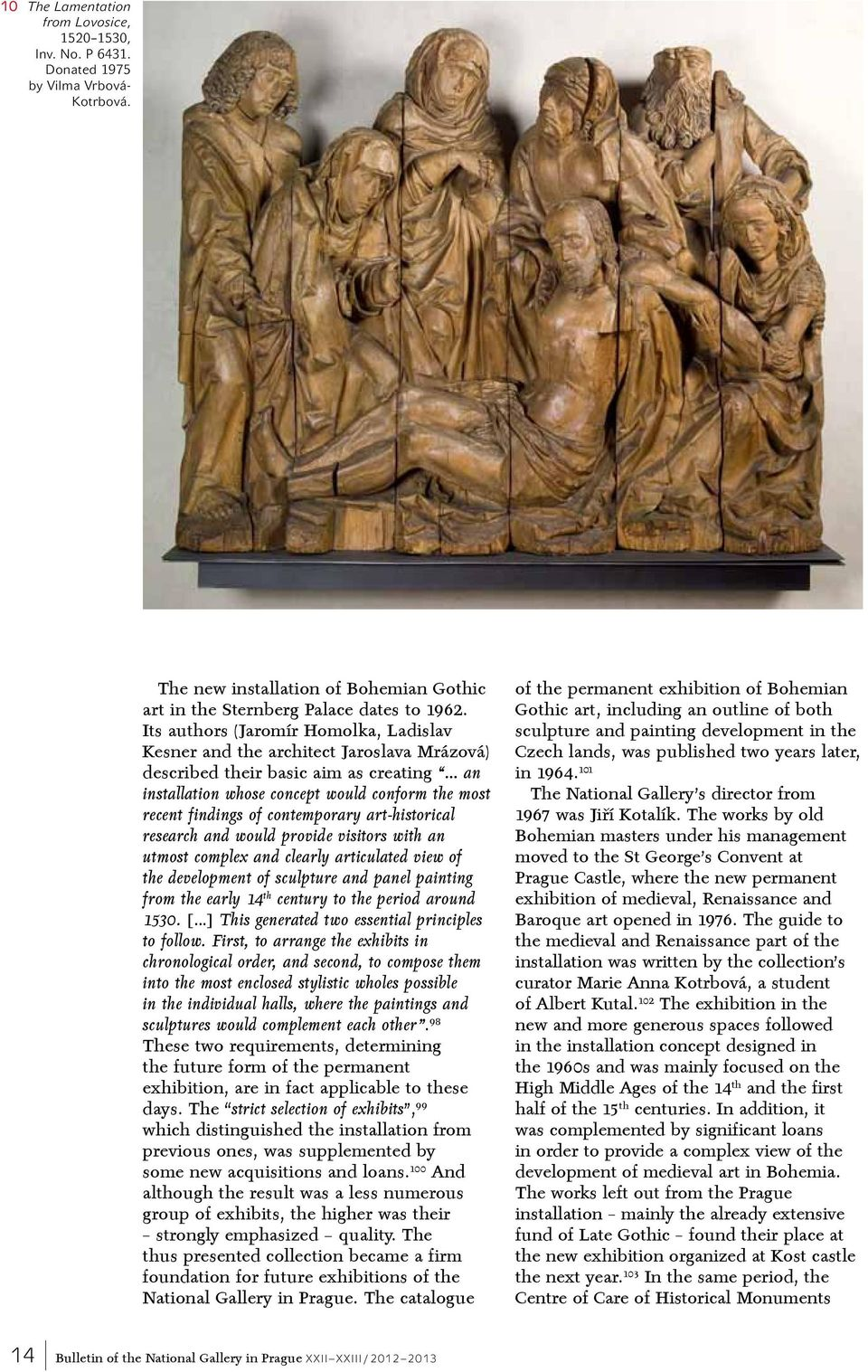 contemporary art-historical research and would provide visitors with an utmost complex and clearly articulated view of the development of sculpture and panel painting from the early 14 th century to
