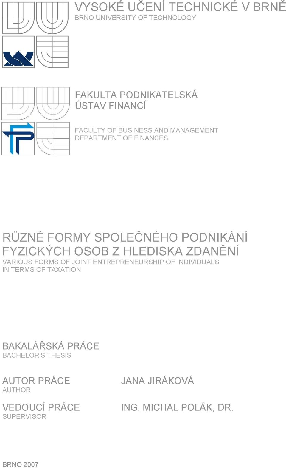 HLEDISKA ZDANĚNÍ VARIOUS FORMS OF JOINT ENTREPRENEURSHIP OF INDIVIDUALS IN TERMS OF TAXATION BAKALÁŘSKÁ