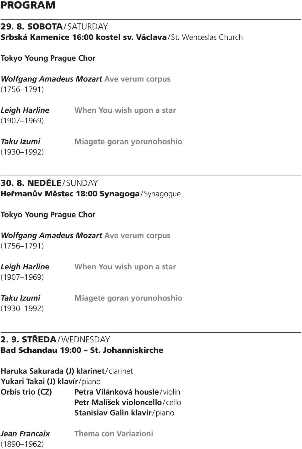8. NEDĚLE / SUNDAY Heřmanův Městec 18:00 Synagoga / Synagogue Tokyo Young Prague Chor Wolfgang Amadeus Mozart Ave verum corpus (1756 1791) Leigh Harline (1907 1969) Taku Izumi (1930 1992) When You