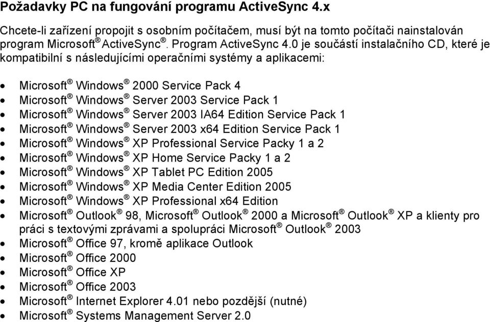 Windows Server 2003 IA64 Edition Service Pack 1 Microsoft Windows Server 2003 x64 Edition Service Pack 1 Microsoft Windows XP Professional Service Packy 1 a 2 Microsoft Windows XP Home Service Packy