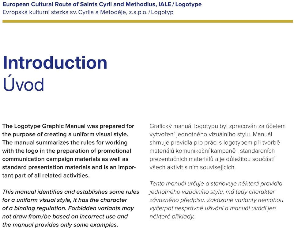 related activities. This manual identifies and establishes some rules for a uniform visual style, it has the character of a binding regulation.
