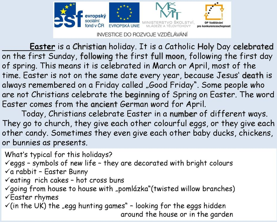 Sme peple wh are nt Christians celebrate the beginning f Spring n Easter. The wrd Easter cmes frm the ancient German wrd fr April. Tday, Christians celebrate Easter in a number f different ways.