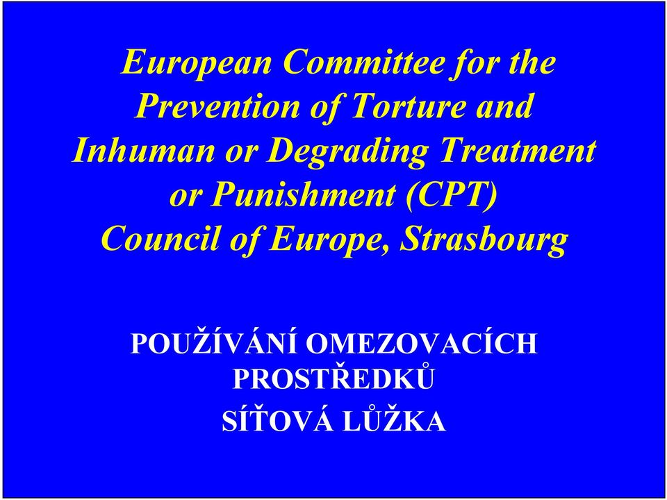 or Punishment (CPT) Council of Europe,