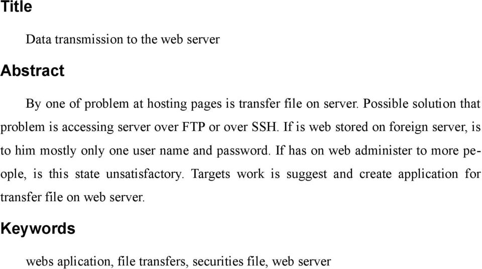 If is web stored on foreign server, is to him mostly only one user name and password.