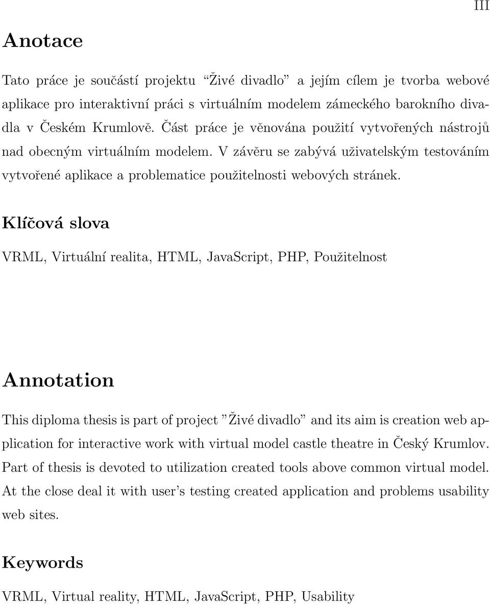 Klíčová slova VRML, Virtuální realita, HTML, JavaScript, PHP, Použitelnost Annotation This diploma thesis is part of project Živé divadlo and its aim is creation web application for interactive work