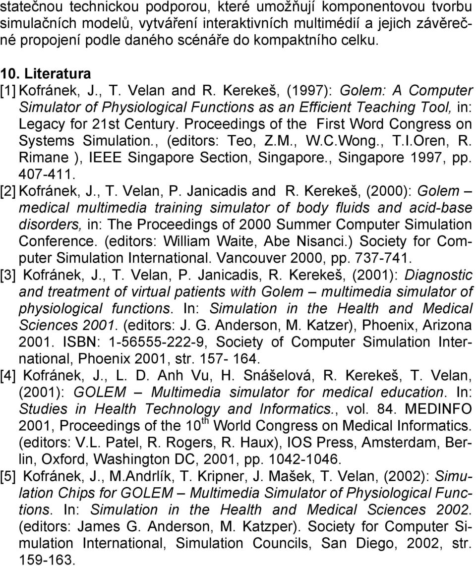 Proceedings of the First Word Congress on Systems Simulation., (editors: Teo, Z.M., W.C.Wong., T.I.Oren, R. Rimane ), IEEE Singapore Section, Singapore., Singapore 1997, pp. 407-411. [2] Kofránek, J.