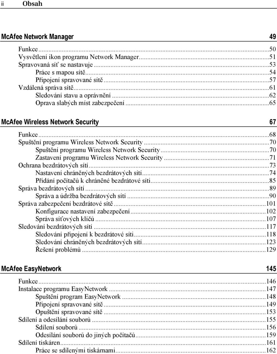 ..70 Spuštění programu Wireless Network Security...70 Zastavení programu Wireless Network Security...71 Ochrana bezdrátových sítí...73 Nastavení chráněných bezdrátových sítí.