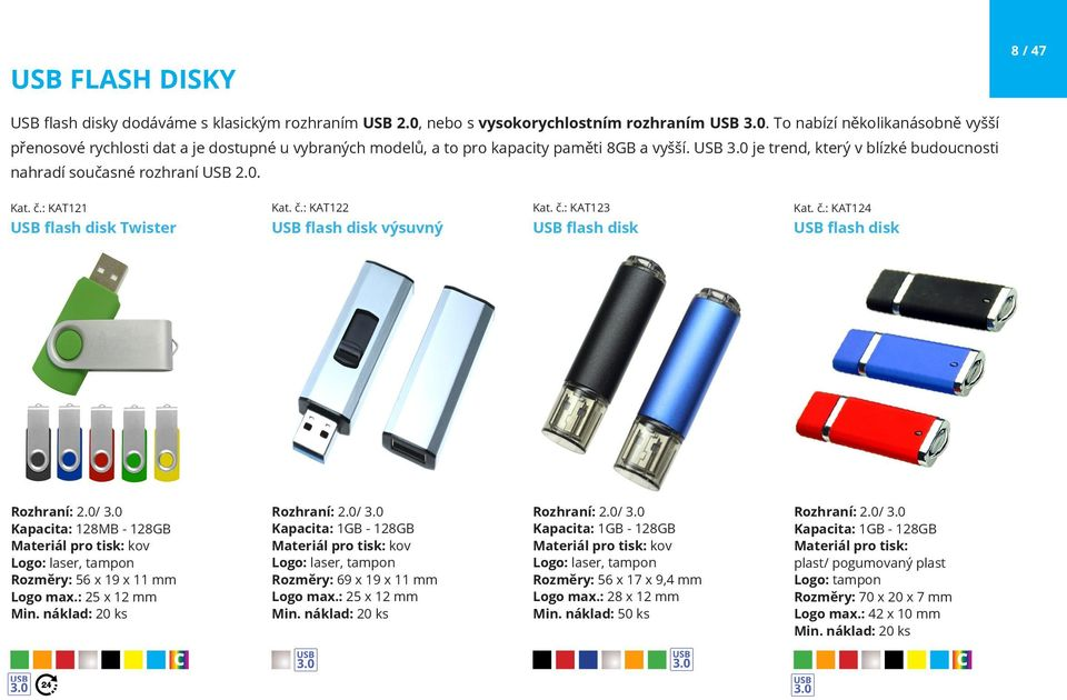 0. Kat. č.: KAT121 Kat. č.: KAT122 Kat. č.: KAT123 Kat. č.: KAT124 USB flash disk Twister USB flash disk výsuvný USB flash disk USB flash disk / 3.